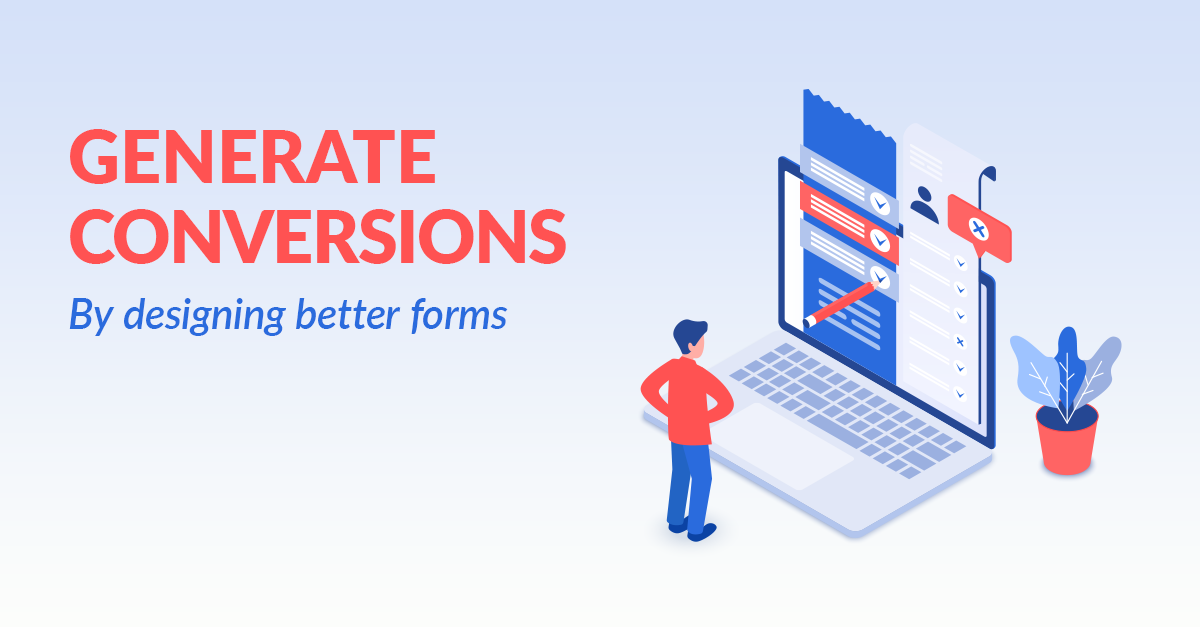 How to Generate Conversions by Designing Better Forms
